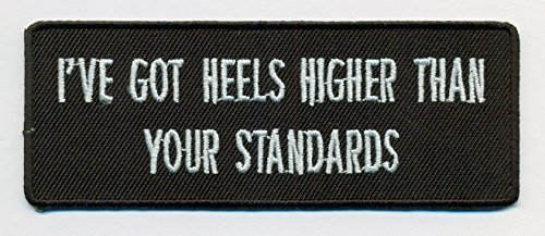 I've Got Heels Higher Than Your Standards Embroidered Fun Patch - 4x1.5 inch