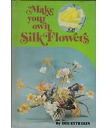 Make Your Own Silk Flowers by Dee Entrekin - $12.75