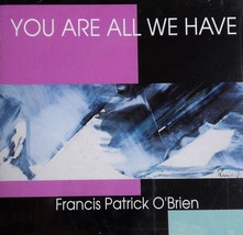 YOU ARE ALL WE HAVE by Francis Patrick O'Brien image 1