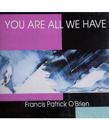 YOU ARE ALL WE HAVE by Francis Patrick O'Brien - $23.95