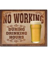 No Working During Drinking Hours Metal Sign Tin New Vintage Style USA #1795 - $10.29