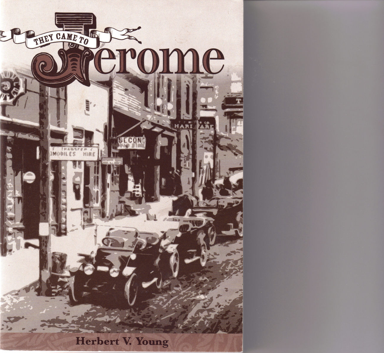 THEY CAME TO JEROME- Billion Dollar Copper Camp by HERBERT Y