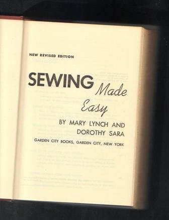 Sewing Made Easy, New Revised Edition, Mary Lynch and Doroth, 1950 Hardcover