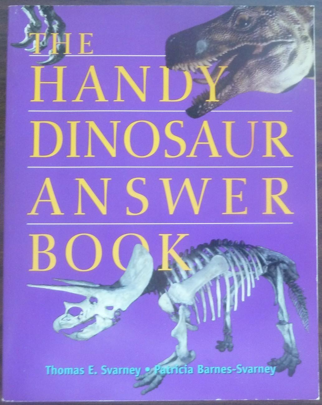 The Handy Dinosaur Answer Book by Thomas E Svarney