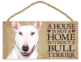 "House is Not a Home without a Bull Terrier Sign Plaque dog 10""x 5""  white - $9.95"