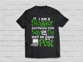 I'm A Blogger Tshirt Blogging Lover Gifts - $18.95