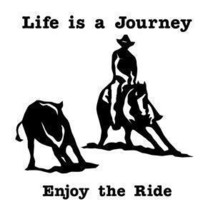 Life is a Journey Enjoy The Ride!! Cutting Horse Decal - $9.99