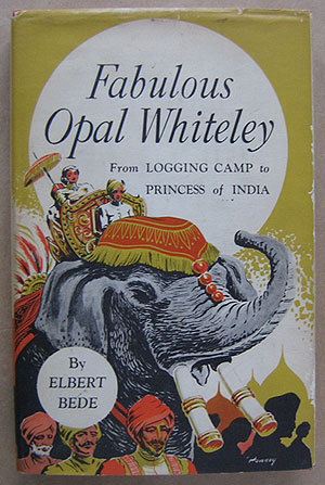 Fabulous Opal Whiteley: From Oregon Logging Camp to Princess in India (Signed)