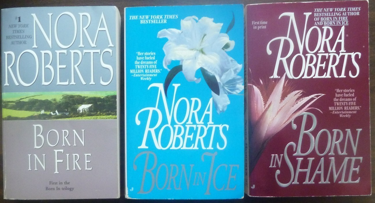 Born In Trilogy, Born in Fire, Born in Ice, Born in Shame by Nora Roberts