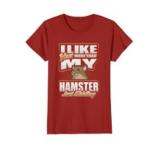 I Like You More Than My Hamster Just Kidding T-Shirt - $19.99+