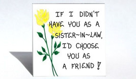 Sister-in-Law Gift  Magnet - Friendship Quote for spouses sibling. Yellow tulips - $3.95