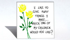 Magnet - Parenting, Humorous quote, crafting, children,  yellow flowers - $3.95