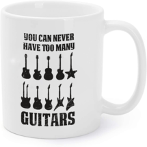 You Can Never Have Too Many Guitars Music Gift Coffee Mug - $16.95