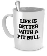 Pit Bull Mug - Life Is Better With A Pit Bull - Pit Bull Gifts - Pit Bul... - $14.65