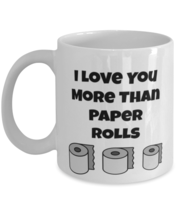 Funny Love You Coffee Mug  - I Love You More Than Your Paper Rolls - £10.68 GBP+