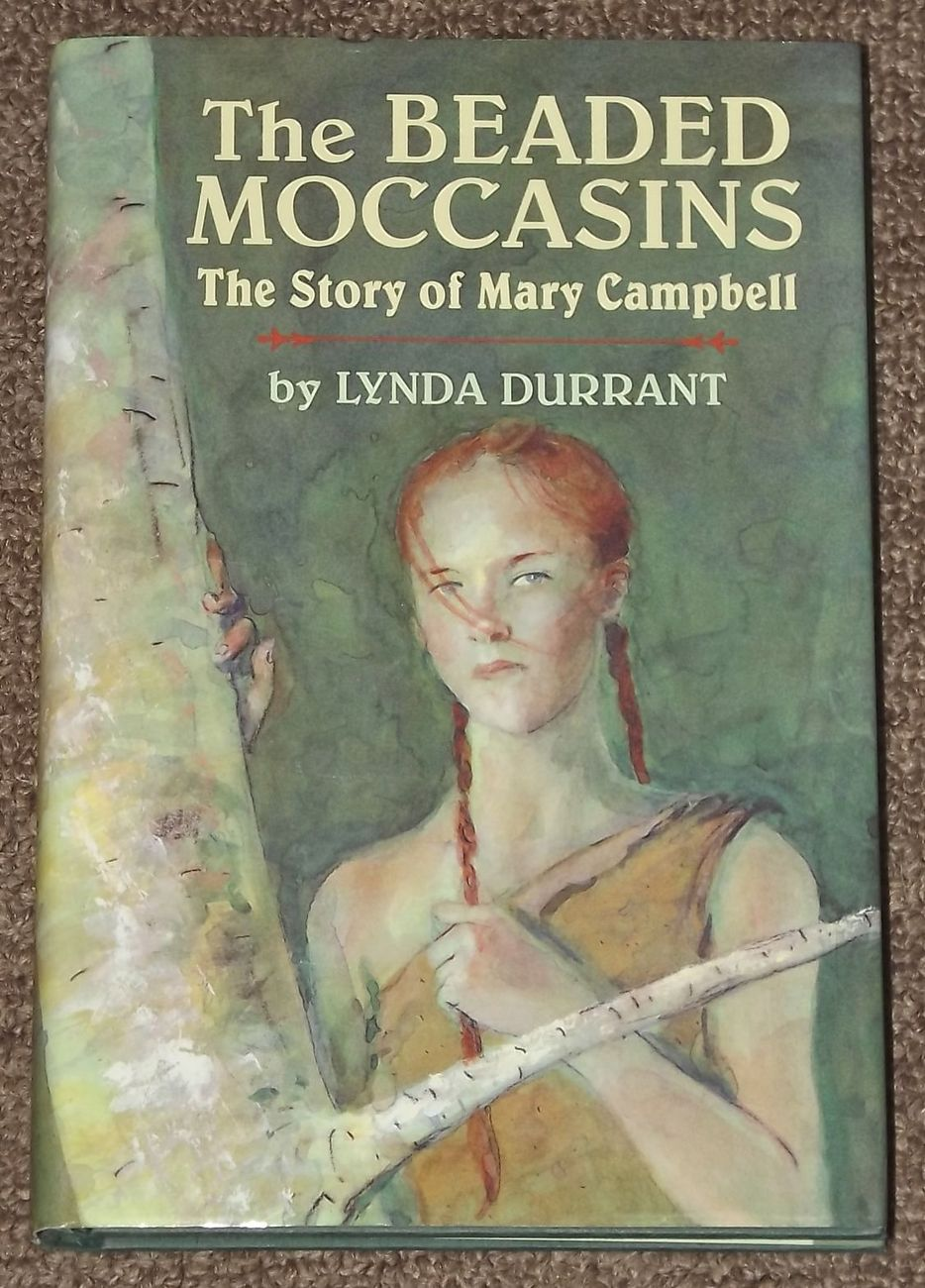 The Beaded Moccasins The Story of Mary Campbell by Lynda Durrant