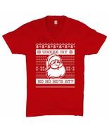 Where My Ho Ho Ho's at? V-Neck T-shirt Ugly Sweater Santa Claus Naughty Tee - $16.02+