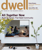 DWELL DECEMBER/JANUARY 2007-ALL TOGETHER NOW-Building Homes That Build Community