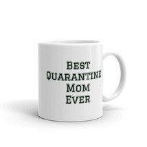 Best Quarantine Mom Ever, Funny Mothers Day 2021 11Oz 15Oz Gift Coffee T... - £9.31 GBP+
