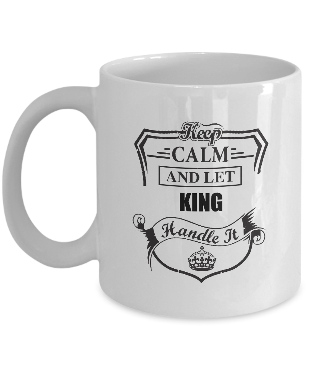 Our name is Mud mugs For Him, Her - Keep Calm And Let KING Handle It - Motivatio