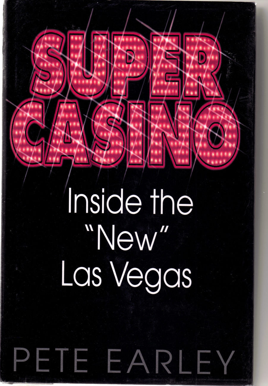 "SUPER CASINO, ""Inside the New Las Vegas"" by Pete Earley"