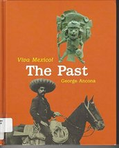 The Past (Viva Mexico!) [Library Binding] [Jan 01, 2001] Ancona, George - $11.21