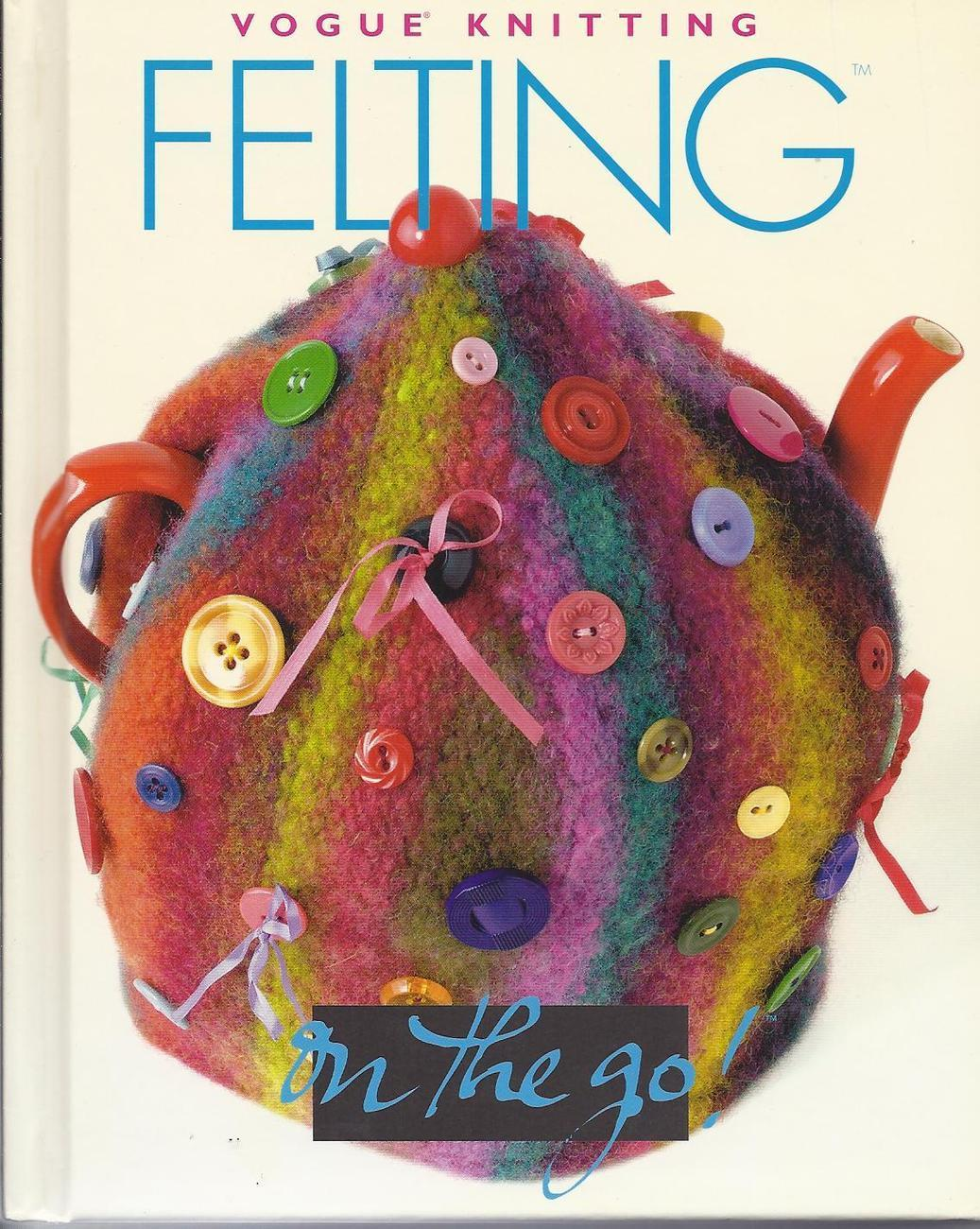 Vogue Knitting On The Go Felting Book