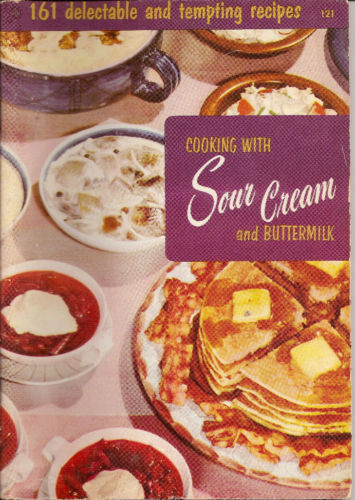 Cooking with Sour Cream and Buttermilk 161 Recipes Culinary