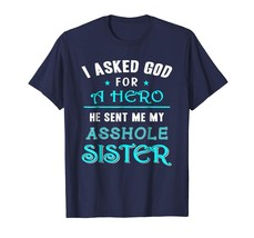 Brother Shirts - I asked God for a hero he sent me my Asshole Sister T-S... - $19.95+
