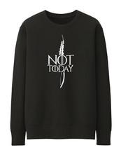 Not Today Sweatshirt - Game TV Series Thrones Merchandise Arya Sweatshirt - $20.56+