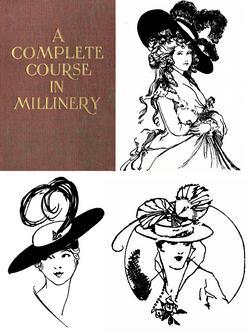 A COMPLETE COURSE IN MILLINERY Hat Making HC Book 1919!