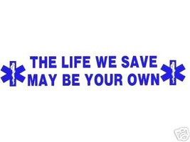 THE LIFE WE SAVE MAY BE YOUR OWN  Large EMS Vinyl Decal - EMT, EMS, PARAMEDIC image 4