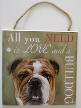 DOG LOVER PLAQUE All You Need is Love and a Bulldog 8x8 Wood Pet Wall Art image 1