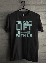 You Cant Lift With Us - Custom Men's T-Shirt (691) - $19.13+