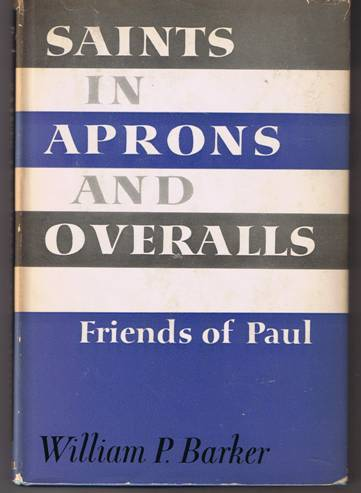 Saints in Aprons and Overalls - William P. Barker - Hardback