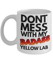 "Yellow Lab Coffee Mug ""Dont Mess With My Badass Yellow Lab"" Labrador Retriever G - $14.95"