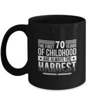 Birthday Mug - 70 Birthday Mug - The First 70 Years Of Childhood Are Alw... - $18.95