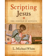 Scripting Jesus: The Gospels in Rewrite by L Michael White NEW FIRST - $9.49