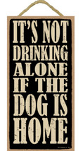 "It's Not Drinking Alone if the Dog is Home Sign Plaque 5"" x 10"" - $10.95"