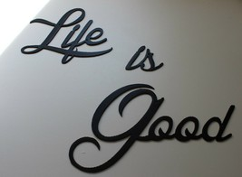 Life is Good  larger scale   Metal Wall Art Accents  Satin Black - $22.49