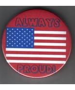 "American Flag - Always Proud!  Button/Pinback - 2 1/4""  - $1.29"