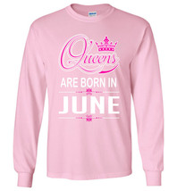 Queens Are Born in June Long Sleeve - $10.90+