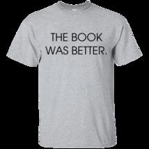 The Book Was Better T shirt - $19.99+