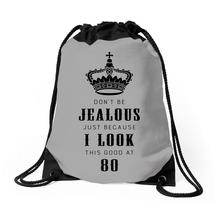 Don't Be Jealous Just Because Look This Good At 80 Drawstring Bags - $30.00