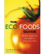 The Eco-Foods Guide: What's Good for the Earth is Good for You! Barstow,... - $3.71