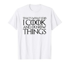 Dad Shirts -  THAT'S WHAT I DO I COOK AND I KNOW THINGS T-Shirt Men - $19.95+