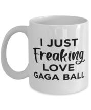 Gaga Ball Sports Fan Coffee Mug - I Just Freaking Love - Funny 11 oz Tea Cup  - $13.95