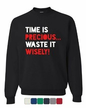 Time is Precious Waste it Wisely Sweatshirt College Humor Lazy Fun Sweater - $16.99+