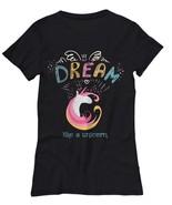 Unicorn T-shirt - Dream Like a Unicorn -Wife Mom Daughter Gift Ladies Wo... - $23.27
