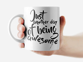 Just another day of being awesome Mug Funny Rude Quote Coffee Mug Cup Q057 - $12.20+